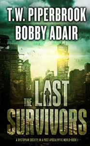 The Last Survivors: A Dystopian Society in a Post Apocalyptic World - Bobby Adair, T.W. Piperbrook