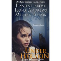 Under Her Skin - Jeaniene Frost,  Meljean Brook,  Ilona Andrews