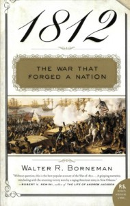 1812: The War That Forged a Nation - Walter R. Borneman