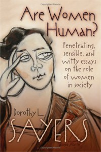 Are Women Human? Penetrating, Sensible, and Witty Essays on the Role of Women in Society - Dorothy L. Sayers, Mary McDermott Shideler