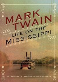 Life on the Mississippi - Mark Twain, Grover Gardner