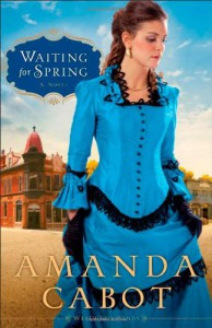 Waiting for Spring: A Novel (Westward Winds) - Amanda Cabot