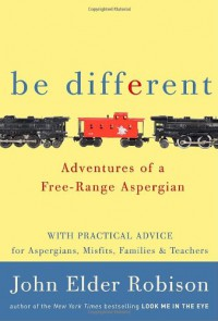 Be Different: Adventures of a Free-Range Aspergian - John Elder Robison