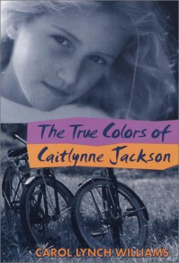 The True Colors of Caitlynne Jackson - Carol Lynch Williams