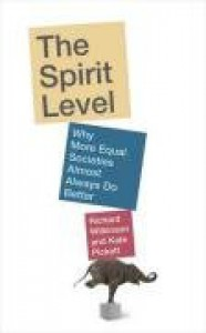 The Spirit Level: Why More Equal Societies Almost Always Do Better - Richard G. Wilkinson, Kate E. Pickett