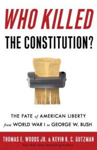 Who Killed the Constitution?: The Assault on American Law and the Unmaking of a Nation - Thomas E. Woods Jr., Kevin R.C. Gutzman