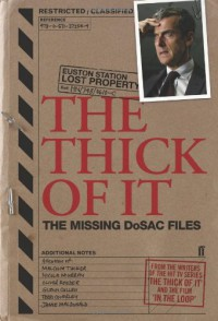 The Thick of It: The Missing DoSAC Files - Armando Iannucci, Jesse Armstrong, Simon Blackwell, Tony Roche, Ian   Martin