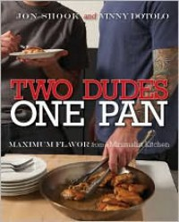 Two Dudes, One Pan: Maximum Flavor from a Minimalist Kitchen - Jon Shook