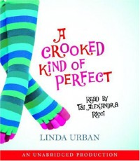 A Crooked Kind of Perfect - Linda Urban, Taj Alexandra Ricci