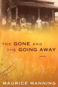 The Gone and the Going Away - Maurice Manning