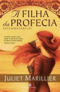 A Filha da Profecia (Trilogia de Sevenwaters, #3) - Juliet Marillier, Irene Daun e Lorena, Nuno Daun e Lorena