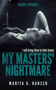 "My Masters' Nightmare Season 1, Ep. 1 ""Taken"" (My Masters' Nightmare, #1) -  Marita A. Hansen"