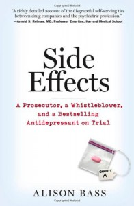 Side Effects: A Prosecutor, a Whistleblower and a Bestselling Antidepressant on Trial - Alison Bass
