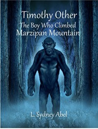 Timothy Other: The Boy Who Climbed Marzipan Mountain - L. Sydney Abel