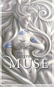 Die letzte Muse - Rebecca Vali