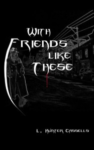 With Friends Like These (Tales of Callie Walking) - L. Hunter Cassells