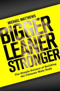 Bigger Leaner Stronger: The Simple Science of Building the Ultimate Male Body (The Build Healthy Muscle Series) - Michael Matthews