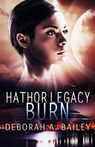 Hathor Legacy: Burn - Deborah A Bailey