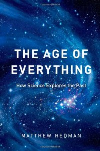 The Age of Everything: How Science Explores the Past - Matthew Hedman