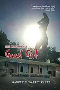 She was Born a Good Girl: An all girls boarding school story - Garfield Whyte