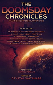 The Doomsday Chronicles (The Future Chronicles) - Ann Christy, K.J. Colt, E.R. Arroyo, Monica Enderle Pierce, Samuel Peralta, Crystal Watanabe, Holly Heisey, Seanan McGuire, Ken Liu, James Knapp