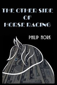 The Other Side of Horse Racing - Philip Nork