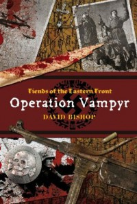 Fiends of the Eastern Front #1: Operation Vampyr - David Bishop