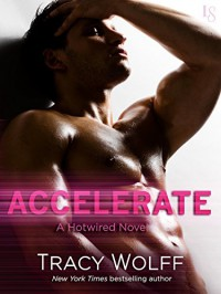 Accelerate: A Hotwired Novel - Tracy Wolff