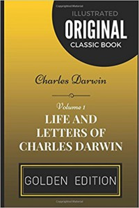 Life and Letters of Charles Darwin - Volume 1: By Charles Darwin - Illustrated - Charles Darwin