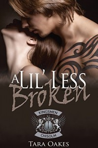 A LIL' LESS BROKEN  - Tara Oakes