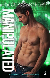Manipulated: a Rockstar Romantic Comedy (Hammered Book 3) - Taryn Elliott, Cari Quinn