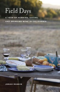 Field Days: A Year of Farming, Eating, and Drinking Wine in California - Jonah Raskin