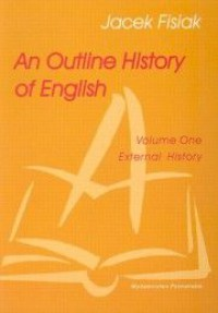 An Outline History of English. Volume 1. External History - Fisiak Jacek