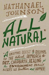 All Natural: A Skeptic's Quest for Health and Happiness in an Age of Ecological Anxiety - Nathanael Johnson