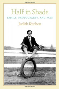 Half In Shade: Family, Photography, and Fate - Judith Kitchen