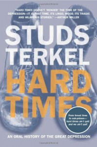 Hard Times: An Oral History of the Great Depression - Studs Terkel