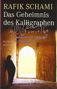 Das Geheimnis des Kalligraphen: Roman - Rafik Schami