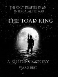 The Toad King: A Soldier's Story - Ward Best