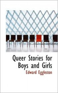 Queer Stories For Boys And Girls - Edward Eggleston