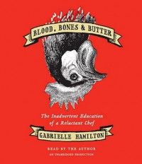 Blood, Bones & Butter: The Inadvertent Education of a Reluctant Chef (Audio) - Gabrielle Hamilton