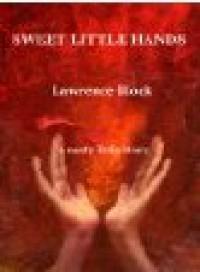 Sweet Little Hands - Lawrence Block
