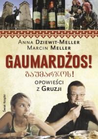 Gaumardżos. Opowieści z Gruzji - Anna Dziewit-Meller, Marcin Meller