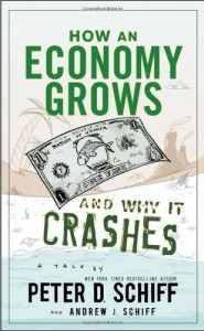 How an Economy Grows and Why It Crashes - Peter D. Schiff, Andrew J. Schiff