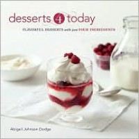 Desserts 4 Today: Flavorful Desserts with Just Four Ingredients - Abigail Johnson Dodge