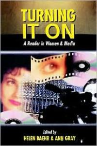Turning It on: A Reader in Women & Media - Helen Baehr