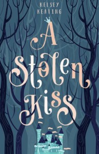 A Stolen Kiss (The Stolen Royals) (Volume 1) - Kelsey Keating