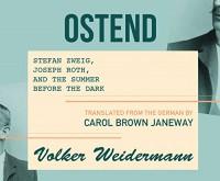 Ostend: Stefan Zweig, Joseph Roth, and the Summer Before the Dark - Volker Weidermann, Dennis Kleinman