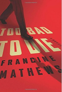 Too Bad to Die: A Novel - Francine Mathews
