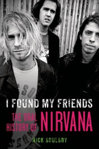 I Found My Friends: The Oral History of Nirvana - Nick Soulsby