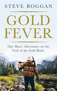 Gold Fever: One Man's Adventures on the Trail of the Gold Rush - Steve Boggan